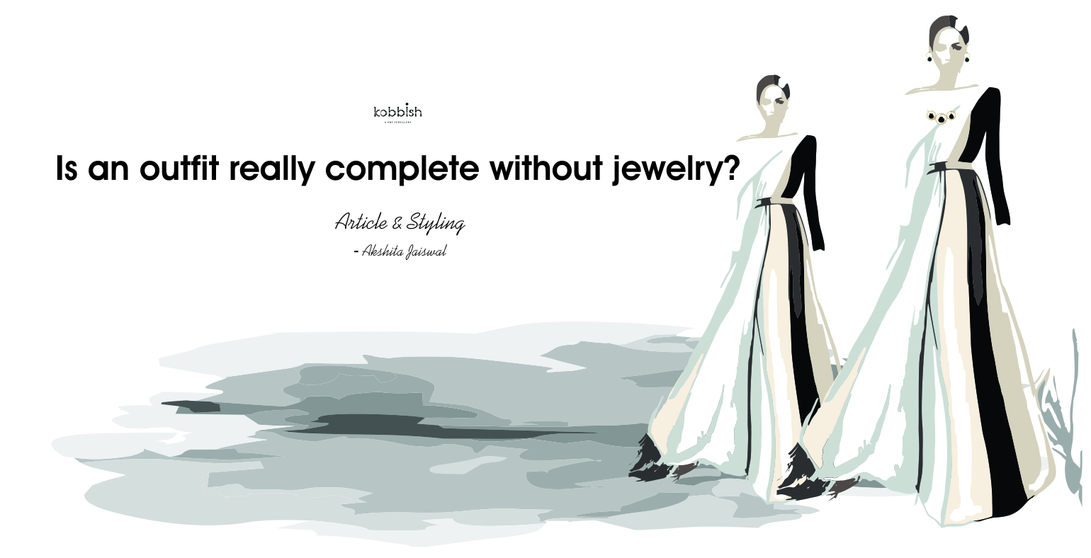 Is an outfit really complete without jewelry?